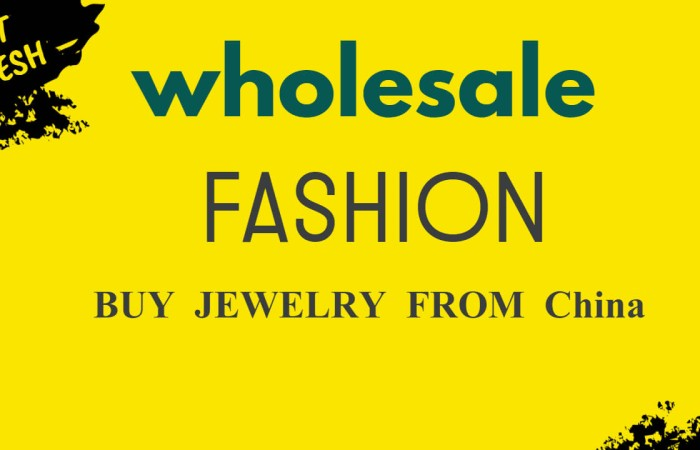 7 Steps to Buy and Import China Wholesale Jewelry (New Complete Guide)