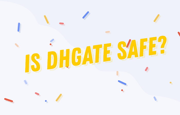2021 Definitive Guide: Is Dhgate Safe to Buy from?