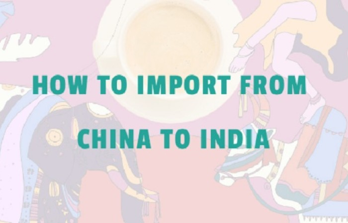 How to Import from China to India 2021