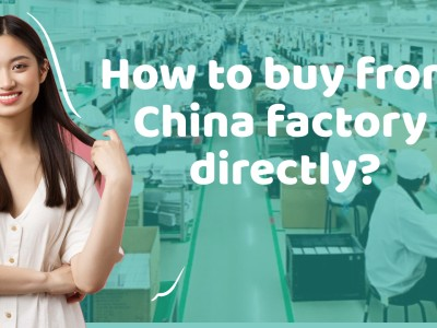 How to buy from China factory directly: 11 Steps