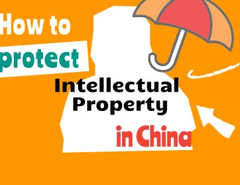 How to Protect Your Intellectual Property in China