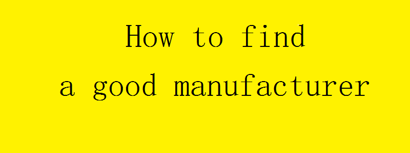 How to find a good manufacturer in China