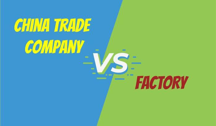 China trade company vs factory